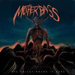 Mother Bass - The Bullet Wound Is Gone