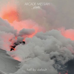 Arcade Messiah - Hell By Default