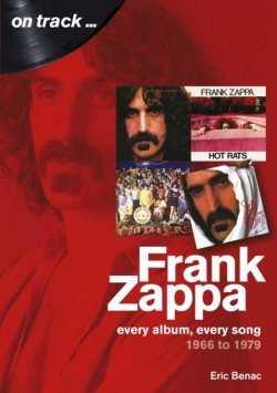 Eric Benac - Frank Zappa - On Track... Every Album, Every Song (1966 To 1979)