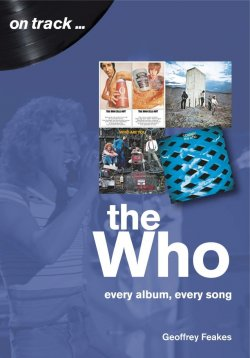Geoff Feakes - On Track ... The Who: Every Album, Every Song