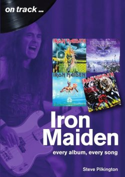 Steve Pilkington - On Track ... Iron Maiden: Every Album, Every Song