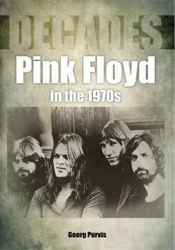 Georg Purvis - Decades: Pink Floyd In The 1970s