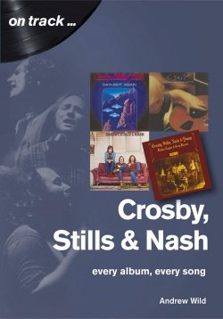 Andrew Wild - On Track... Crosby, Stills & Nash - Every Album, Every Song