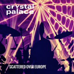 Crystal Palace - Scattered Over Europe