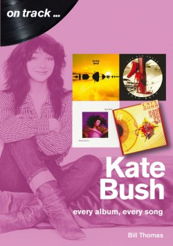 Bill Thomas - On Track... Kate Bush: Every album, Every song