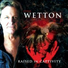 John Wetton ~ Raised In Captivity