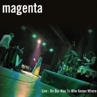 Magenta ~ Live: On Our Way To Who Knows Where